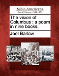 The Vision of Columbus: A Poem in Nine Books.