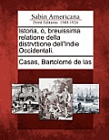 Istoria,, Breuissima Relatione Della Distrvttione Dell'indie Occidentali.