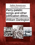 Perry-Patetic Songs and Other Jollification Ditties.