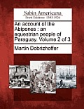 An Account of the Abipones: An Equestrian People of Paraguay. Volume 2 of 3