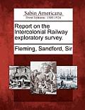 Report on the Intercolonial Railway Exploratory Survey.