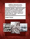 American Slavery: Report of a Public Meeting Held at Finsbury Chapel, Moorfields, to Receive Frederick Douglass, the American Slave, on