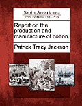 Report on the Production and Manufacture of Cotton.