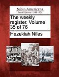 The Weekly Register. Volume 35 of 76
