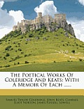 Poetical Works of Coleridge & Keats With a Memoir of Each