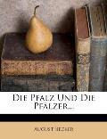 Die Pfalz Und Die Pfälzer.