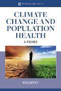 Climate Change and Population Health: A Primer: A Primer