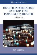 Health Information Systems for Population Health||||HEALTH INFO SYSTEMS APPLS FOR POPULATION HEALTH PRIMER
