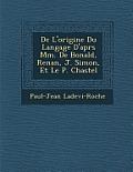 de L'Origine Du Langage D'Apr S MM. de Bonald, Renan, J. Simon, Et Le P. Chastel