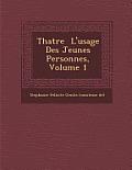 Th Atre L'Usage Des Jeunes Personnes, Volume 1