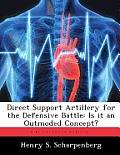 Direct Support Artillery for the Defensive Battle: Is It an Outmoded Concept?