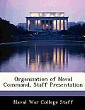 Organization of Naval Command, Staff Presentation