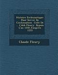 Histoire Ecclesiastique: Pour Servir de Continuation Celle de ... L'Abb Fleury. Depuis L'An 1550 Jusqu'en 1555