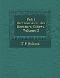 Petit Dictionnaire Des Hommes C L Bres, Volume 2