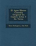 El Agua Mansa: Comedia Original En Cuatro Actos y En Verso