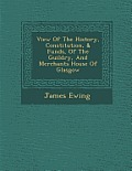View of the History, Constitution, & Funds, of the Guildry, and Merchants House of Glasgow