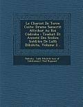 Le Chariot de Terre Cuite: Drame Sanscrit Attribue Au Roi Cudraka: Traduit Et Annote Des Scolies Inedites de Lalla Dikshita, Volume 2...
