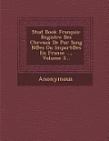 Stud Book Francais: Registre Des Chevaux de Pur Sang N Es Ou Import Es En France ..., Volume 3...