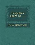 Tragedies-Opera de ---