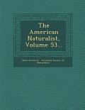 The American Naturalist, Volume 53...
