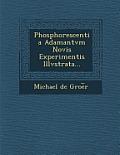 Phosphorescentia Adamantvm Novis Experimentis Illvstrata...