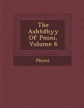 The Asht Dhy y of P Nini, Volume 6