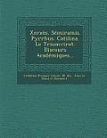 Xerxes. Semiramis. Pyrrhus. Catilina. Le Triumvirat. Discours Academiques...