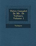 Th Tre Complet de Mr. de Voltaire, Volume 1