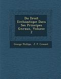 Du Droit Eccl Siastique Dans Ses Principes G N Raux, Volume 2