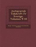 Antiqvarisk Tidskrift Fur Sverige, Volumes 9-10