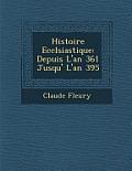 Histoire Eccl Siastique: Depuis L'An 361 Jusqu' L'An 395