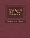 Neue Kleine Schriften, Volume 4...