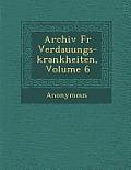 Archiv Fur Verdauungs-Krankheiten, Volume 6
