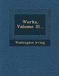 Works, Volume 31...