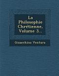La Philosophie Chretienne, Volume 3...