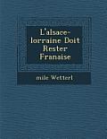 L'Alsace-Lorraine Doit Rester Fran Aise
