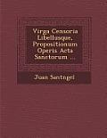 Virga Censoria Libellusque, Propositionum Operis ACTA Sanctorum ...