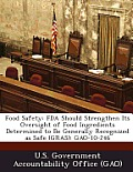 Food Safety: FDA Should Strengthen Its Oversight of Food Ingredients Determined to Be Generally Recognized as Safe (Gras): Gao-10-2