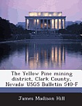 The Yellow Pine Mining District, Clark County, Nevada: Usgs Bulletin 540-F