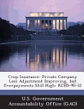 Crop Insurance: Private Company Loss Adjustment Improving, But Overpayments Still High: Rced-90-32