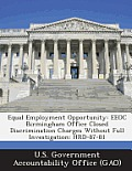 Equal Employment Opportunity: EEOC Birmingham Office Closed Discrimination Charges Without Full Investigation: Hrd-87-81