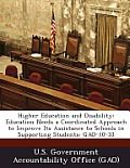 Higher Education and Disability: Education Needs a Coordinated Approach to Improve Its Assistance to Schools in Supporting Students: Gao-10-33