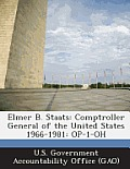 Elmer B. Staats: Comptroller General of the United States 1966-1981: Op-1-Oh