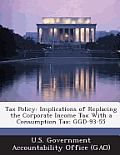 Tax Policy: Implications of Replacing the Corporate Income Tax with a Consumption Tax: Ggd-93-55