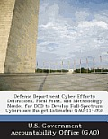 Defense Department Cyber Efforts: Definitions, Focal Point, and Methodology Needed for Dod to Develop Full-Spectrum Cyberspace Budget Estimates: Gao-1
