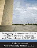 Emergency Management: Status of School Districts' Planning and Preparedness: Gao-07-821t
