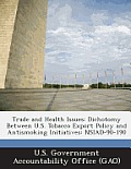 Trade and Health Issues: Dichotomy Between U.S. Tobacco Export Policy and Antismoking Initiatives: Nsiad-90-190