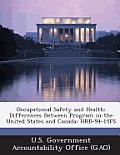 Occupational Safety and Health: Differences Between Program in the United States and Canada: Hrd-94-15fs