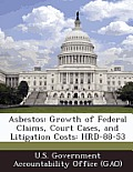Asbestos: Growth of Federal Claims, Court Cases, and Litigation Costs: Hrd-88-53
