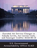 Essential Air Service: Changes in Subsidy Levels, Air Carrier Costs, and Passenger Traffic: Rced-00-34